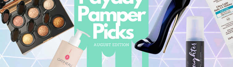 Payday Pamper Picks August